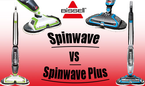 Bissell Spinwave vs Spinwave Plus